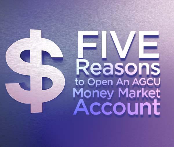5 Reasons to Open An AGCU Money Market Account