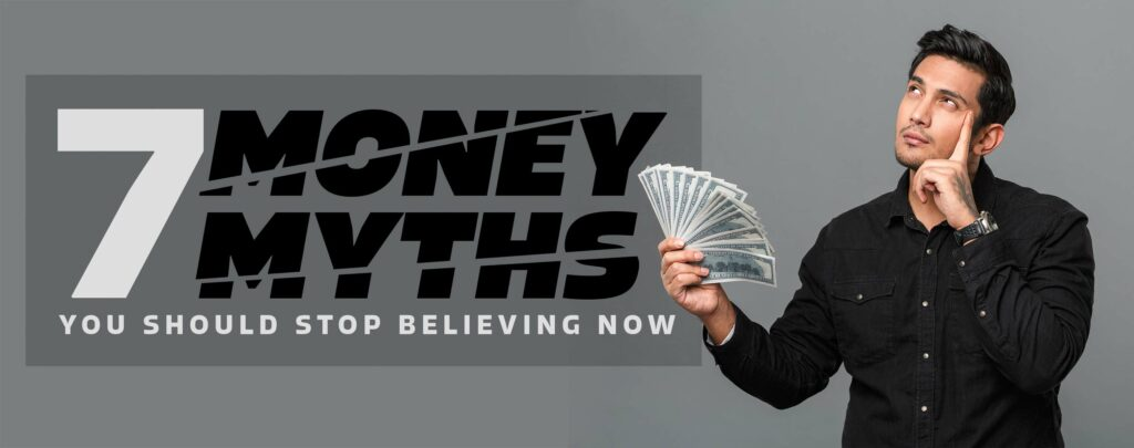 7 Money Myths You Need to Stop Believing Now