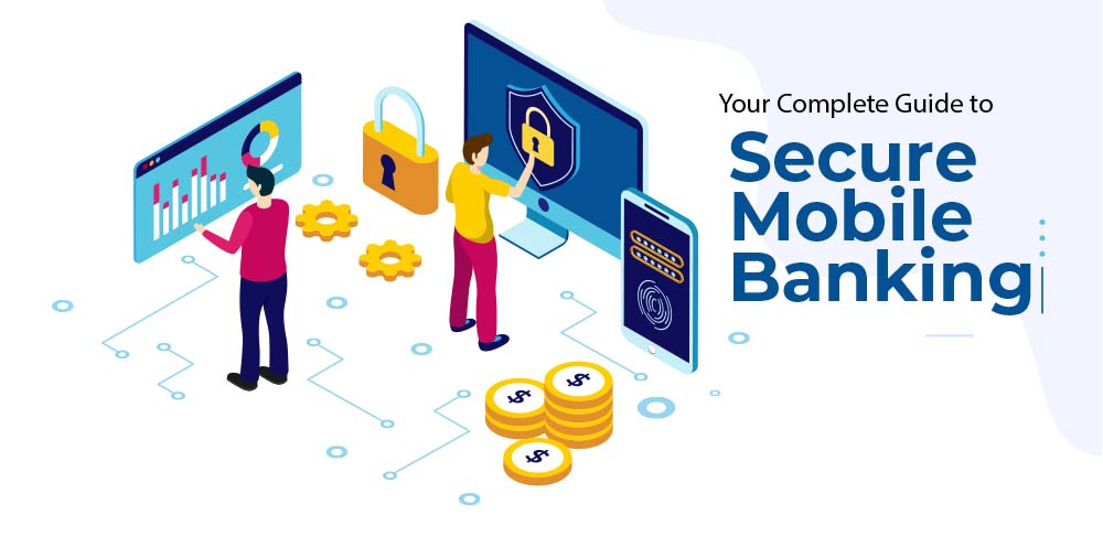 Your Complete Guide to Secure Mobile Banking